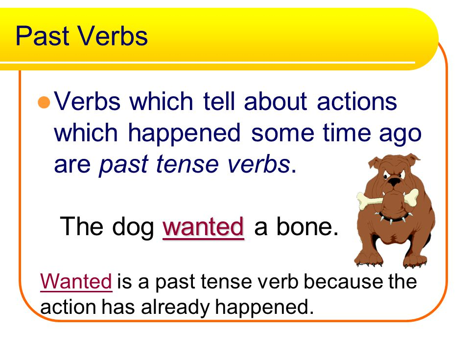 Present tense verbs s esies Many present tense verbs end with s, but some end with es, or ies. s sleeps es splashes ies cries