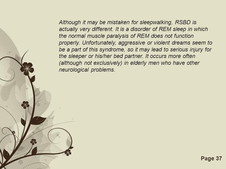 Free Powerpoint TemplatesPage 37 Although it may be mistaken for sleepwalking, RSBD is actually very different. It is a disorder of REM sleep in which