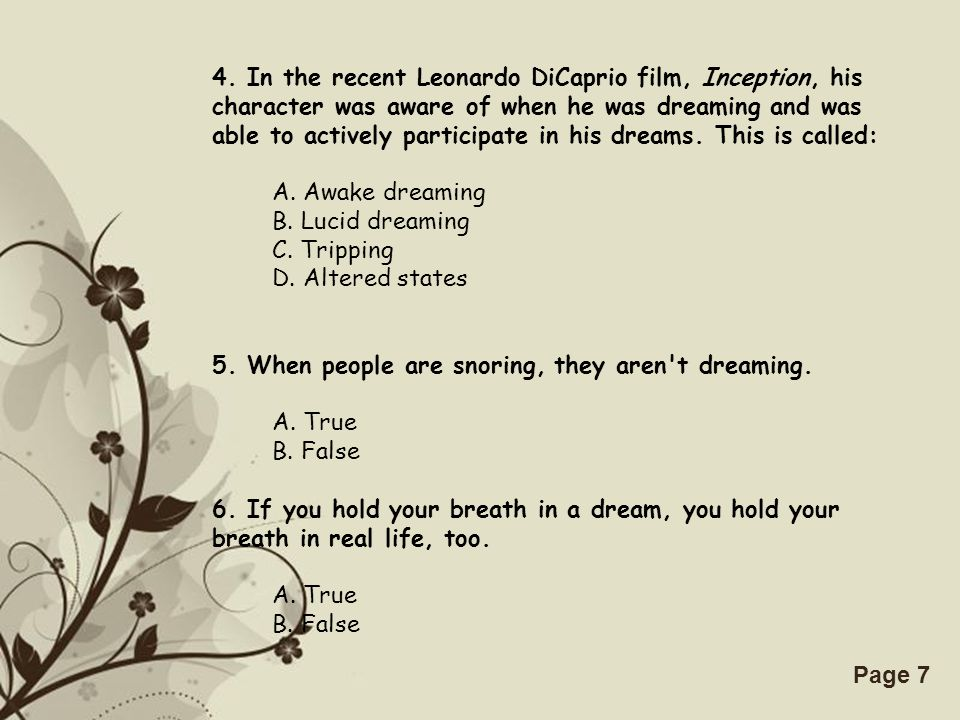 Free Powerpoint TemplatesPage 7 4. In the recent Leonardo DiCaprio film, Inception, his character was aware of when he was dreaming and was able to ac