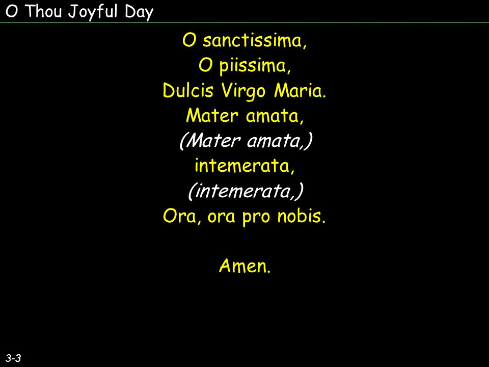 O Thou Joyful Day O sanctissima, O piissima, Dulcis Virgo Maria.