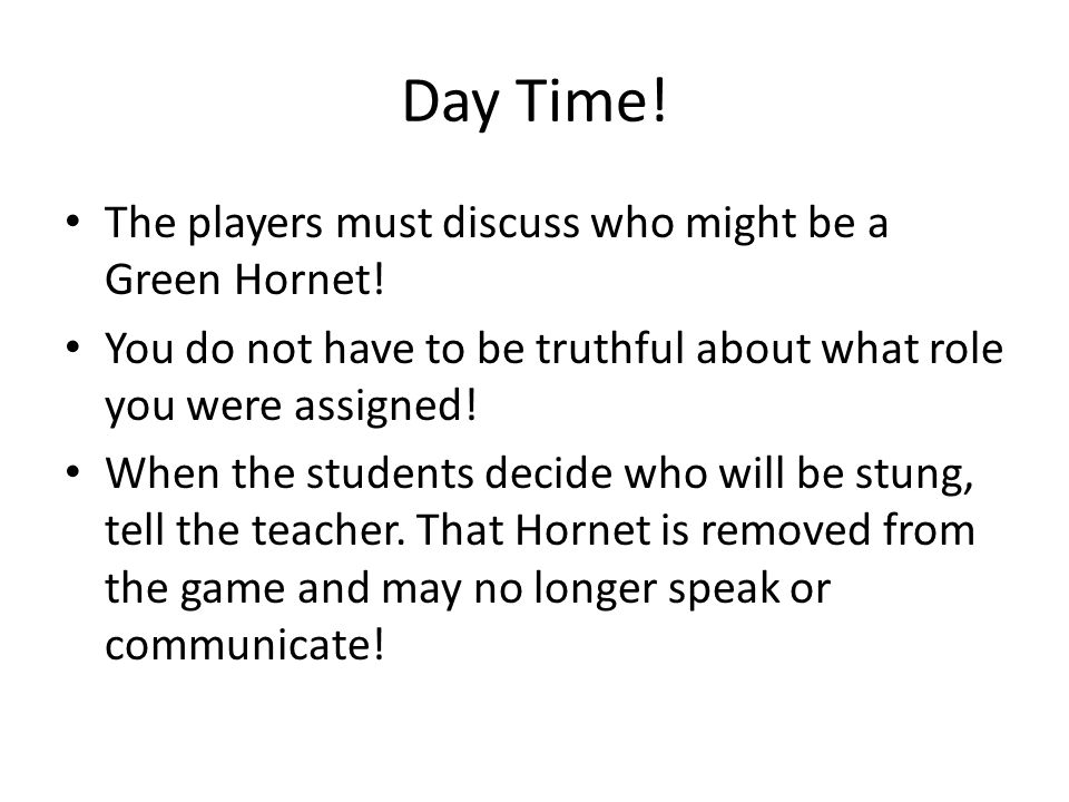Day Time. The players must discuss who might be a Green Hornet.