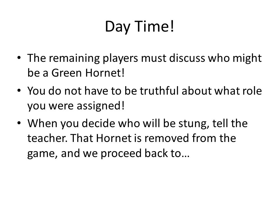 Day Time. The remaining players must discuss who might be a Green Hornet.