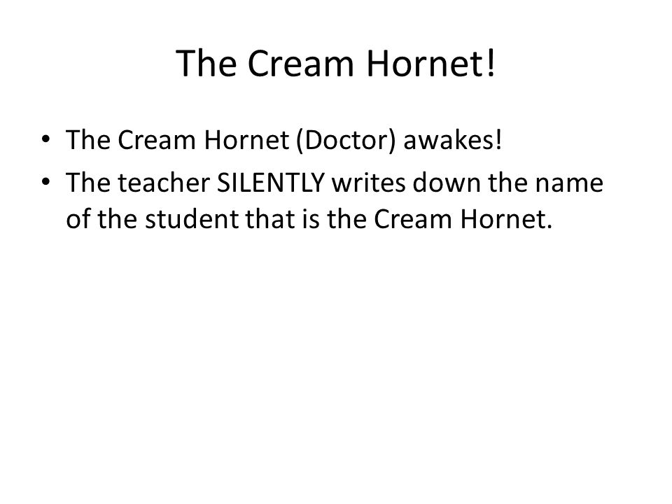 The Cream Hornet. The Cream Hornet (Doctor) awakes.
