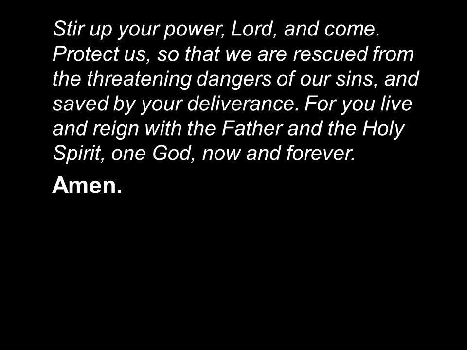 Stir up your power, Lord, and come.