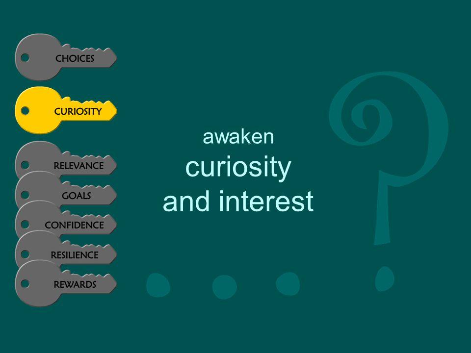 awaken curiosity and interest