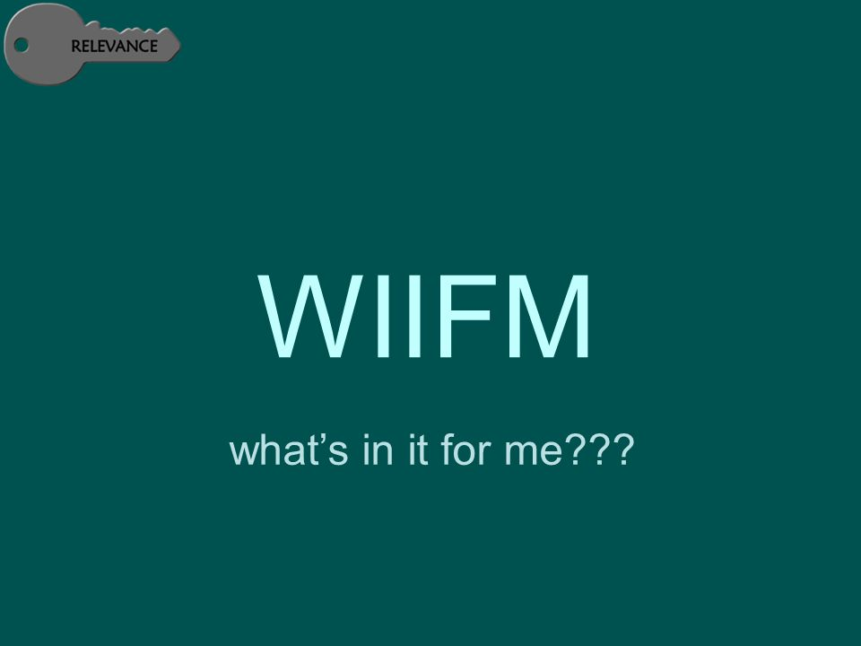 WIIFM what's in it for me???