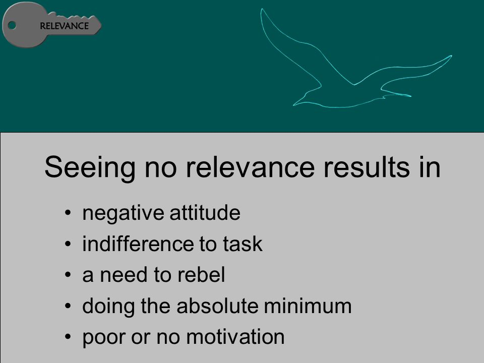 Seeing no relevance results in negative attitude indifference to task a need to rebel doing the absolute minimum poor or no motivation