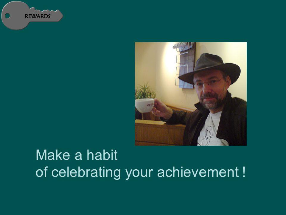 Make a habit of celebrating your achievement !