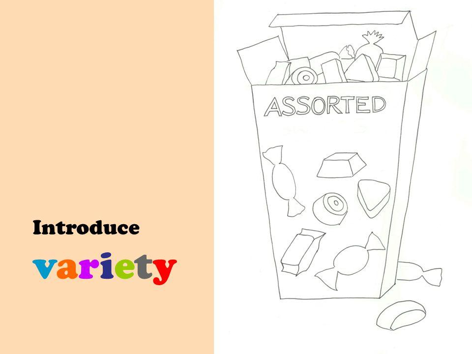 Introduce variety