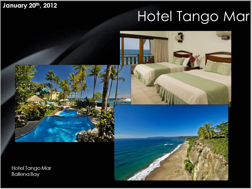 January 20 th, 2012 Hotel Tango Mar Ballena Bay Hotel Tango Mar