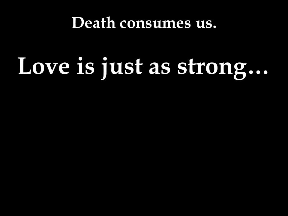 Love is just as strong…