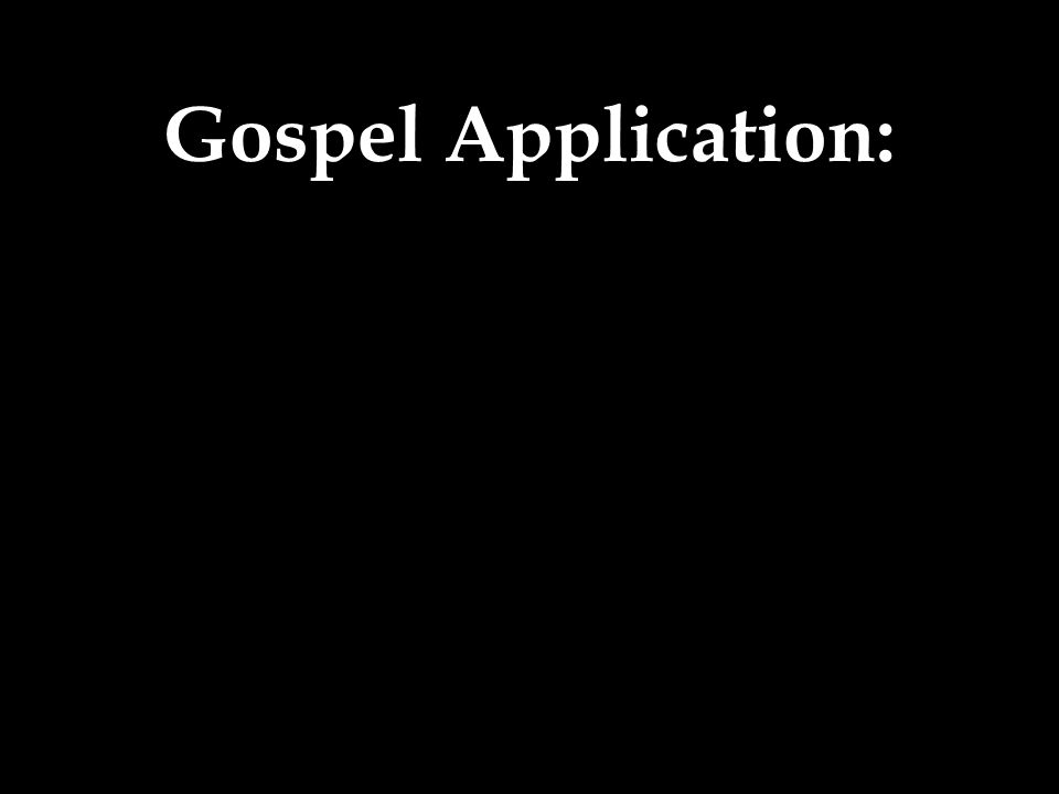 Gospel Application: