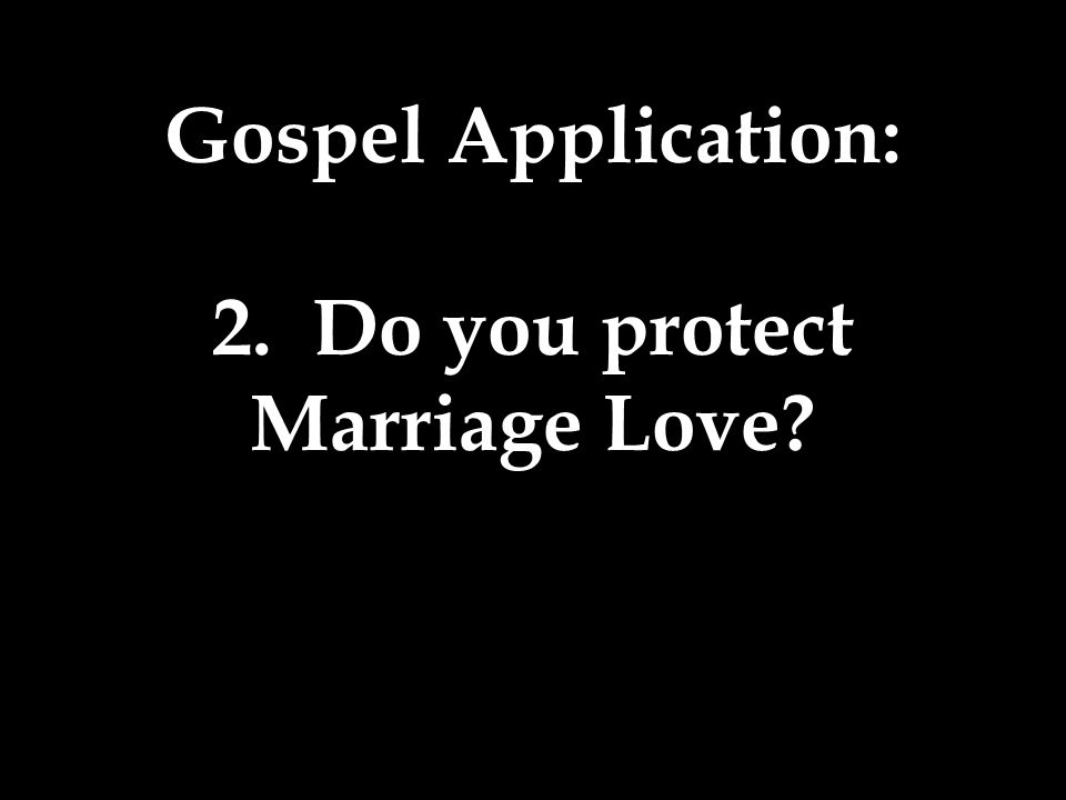 Gospel Application: 2. Do you protect Marriage Love