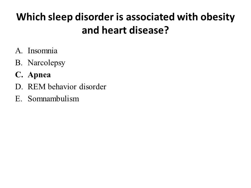 Which sleep disorder is associated with obesity and heart disease.