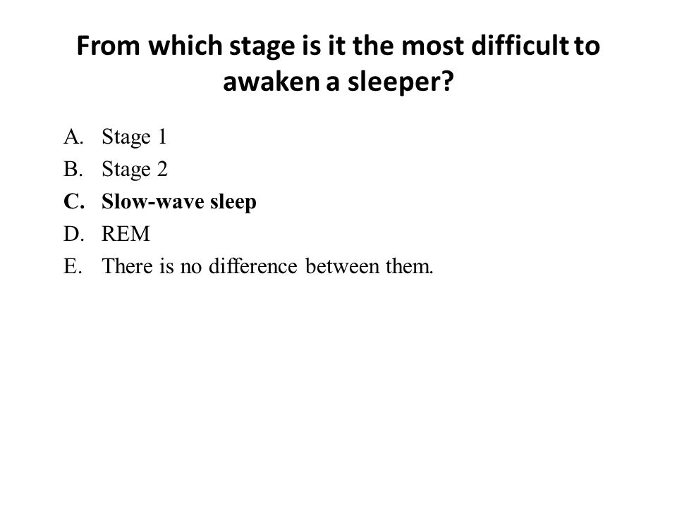 From which stage is it the most difficult to awaken a sleeper.
