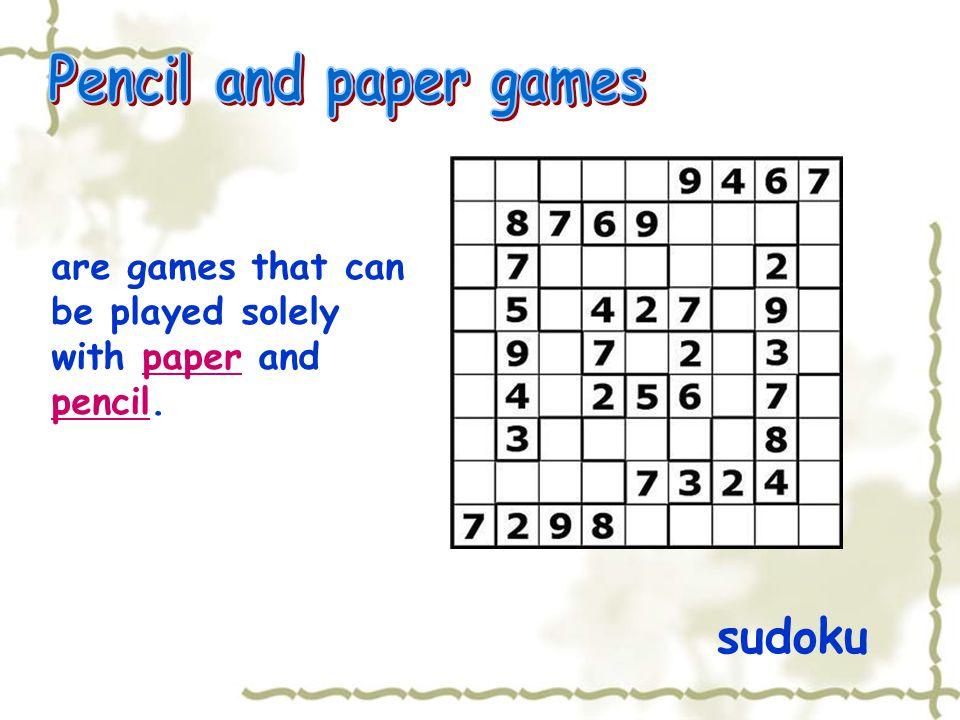 sudoku are games that can be played solely with paper and pencil.paper pencil