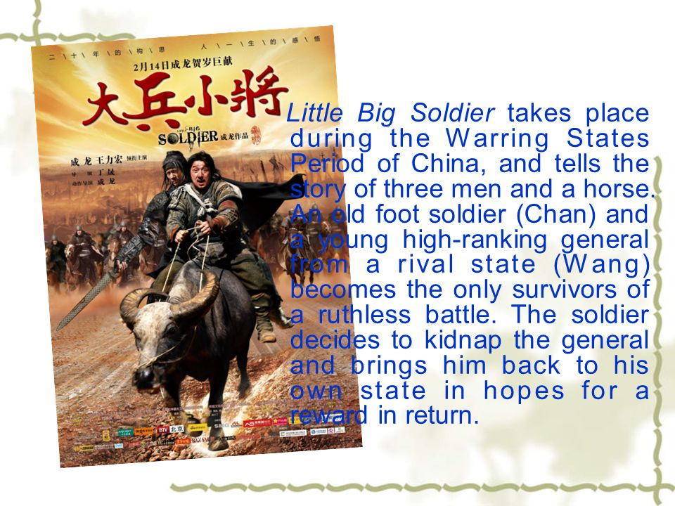 Little Big Soldier takes place during the Warring States Period of China, and tells the story of three men and a horse. An old foot soldier (Chan) and