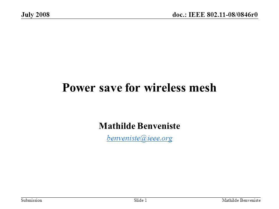 doc.: IEEE 802.11-08/0846r0 Submission July 2008 Mathilde BenvenisteSlide 1 Power save for wireless mesh Mathilde Benveniste benveniste@ieee.org