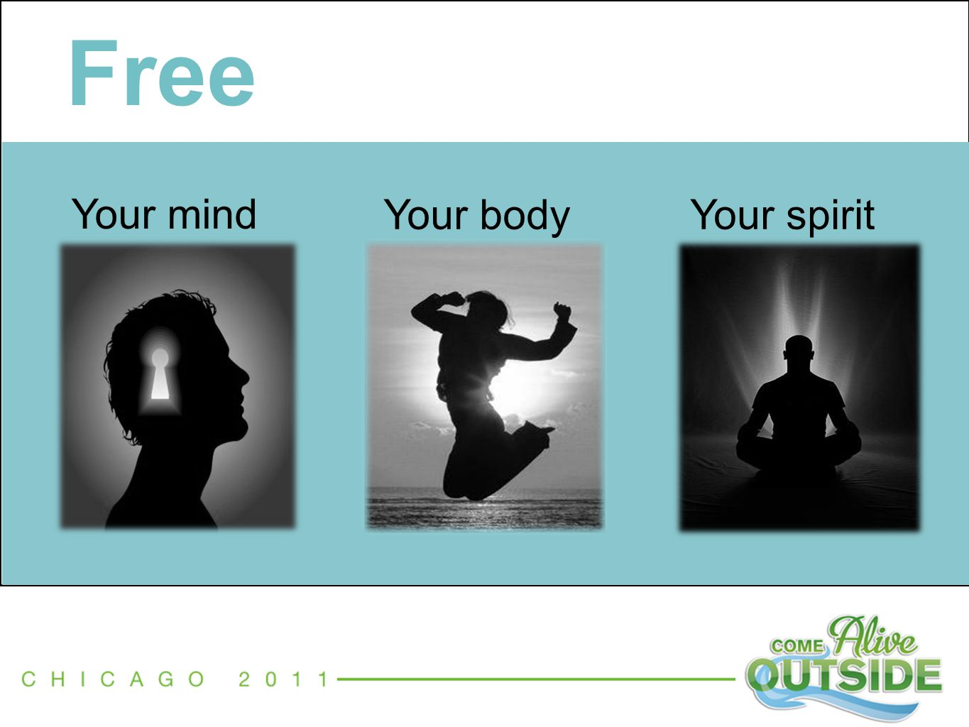 Free Your mind Your bodyYour spirit