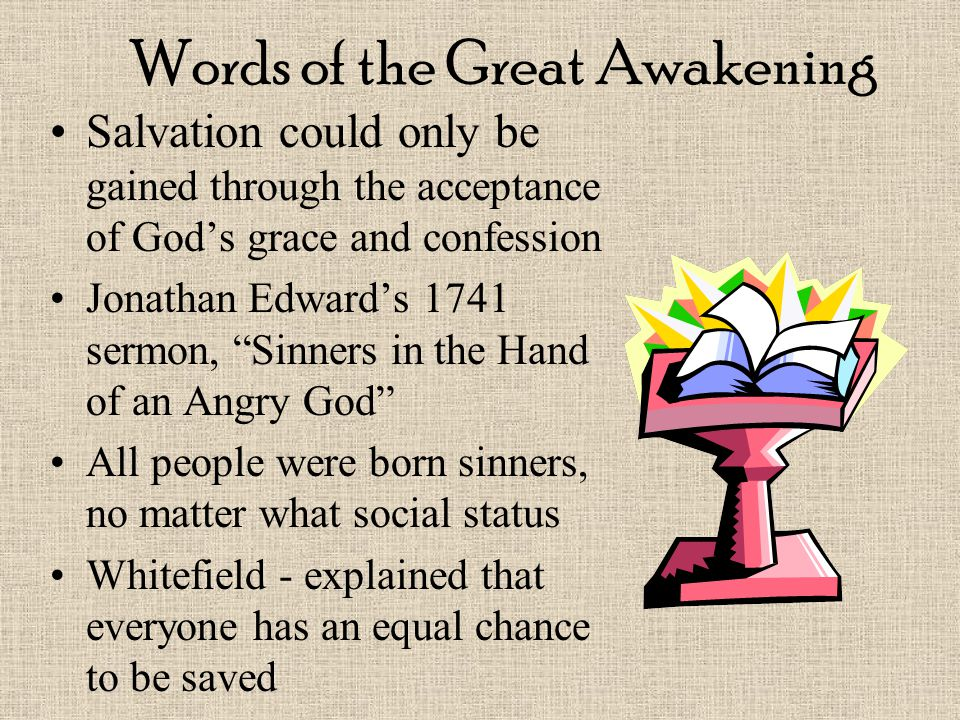 "Words of the Great Awakening Salvation could only be gained through the acceptance of God's grace and confession Jonathan Edward's 1741 sermon, ""Sinne"