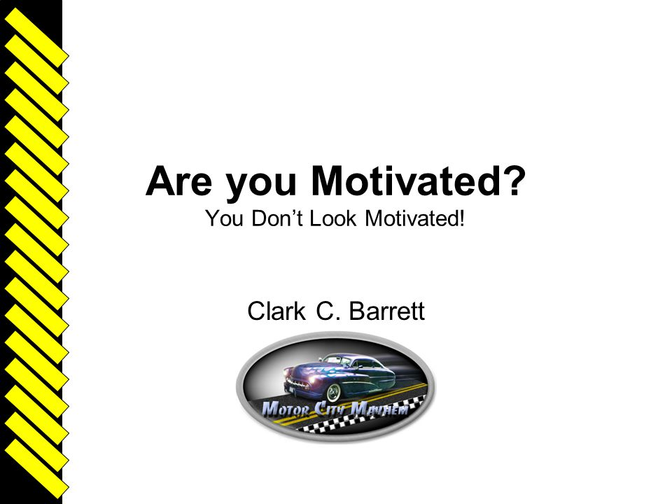 Are you Motivated? You Don't Look Motivated! Clark C. Barrett