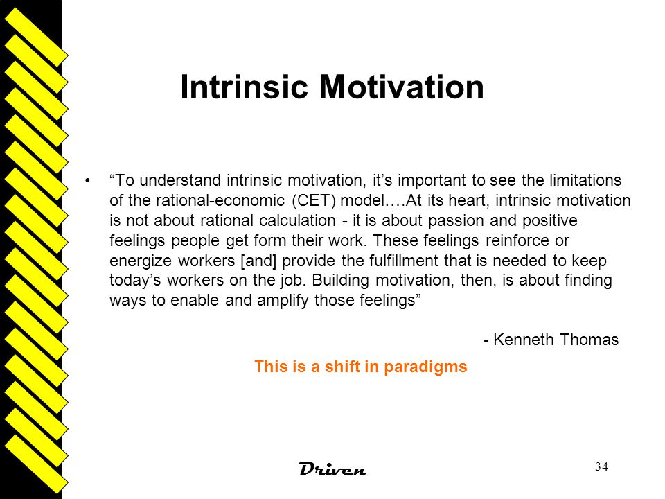 """Driven 34 Intrinsic Motivation """"To understand intrinsic motivation, it's important to see the limitations of the rational-economic (CET) model….At its"""