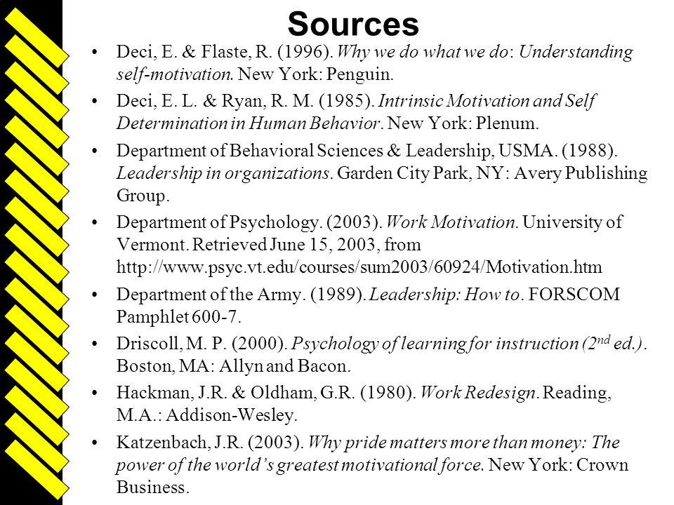 Driven 39 Sources Deci, E. & Flaste, R. (1996). Why we do what we do: Understanding self-motivation. New York: Penguin. Deci, E. L. & Ryan, R. M. (198