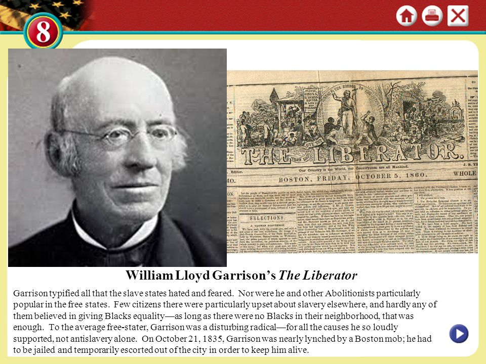 William Lloyd Garrison's The Liberator Garrison typified all that the slave states hated and feared. Nor were he and other Abolitionists particularly