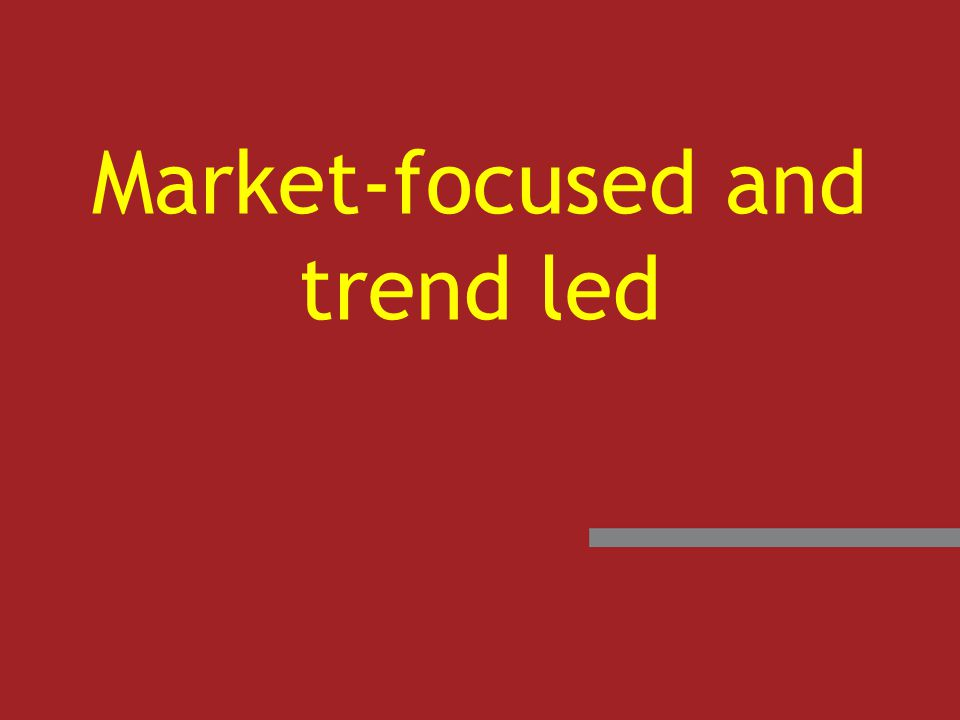 Market-focused and trend led