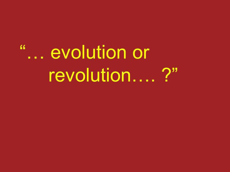 … evolution or revolution…. ?