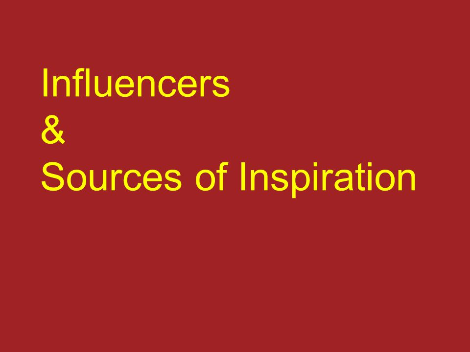 Influencers & Sources of Inspiration