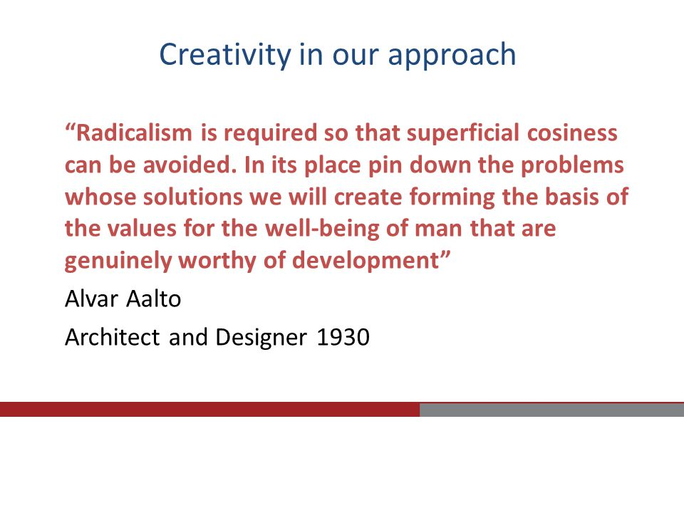 Creativity in our approach Radicalism is required so that superficial cosiness can be avoided.