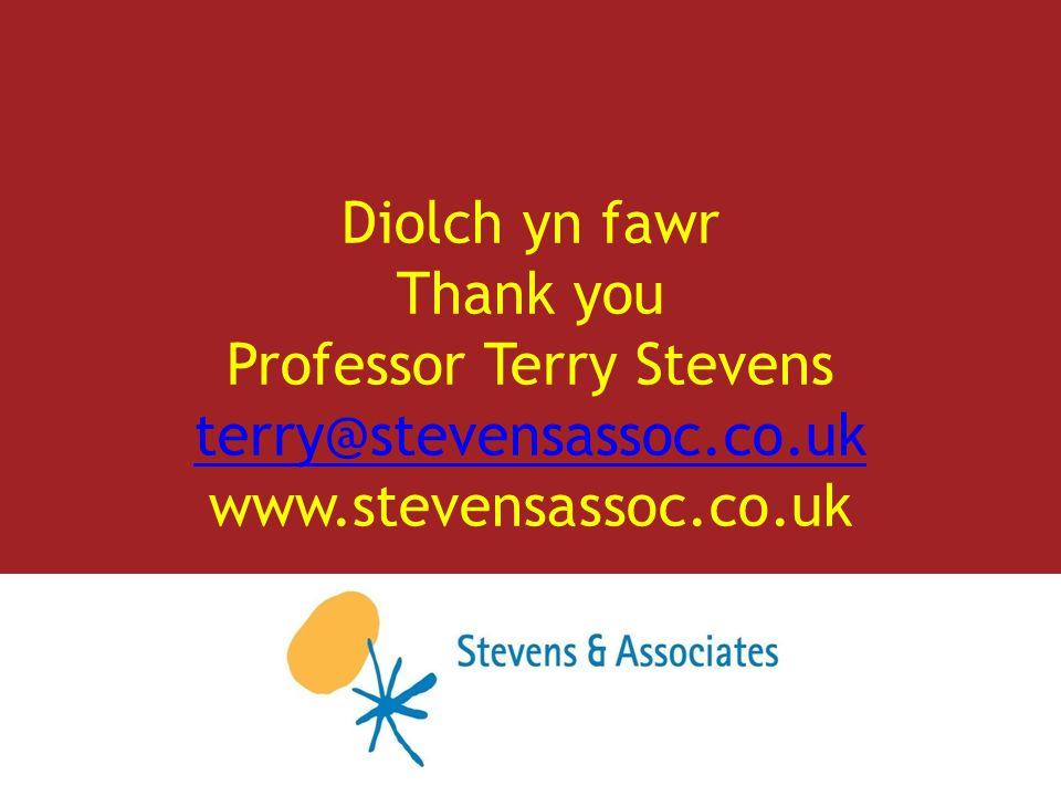Diolch yn fawr Thank you Professor Terry Stevens terry@stevensassoc.co.uk www.stevensassoc.co.uk terry@stevensassoc.co.uk