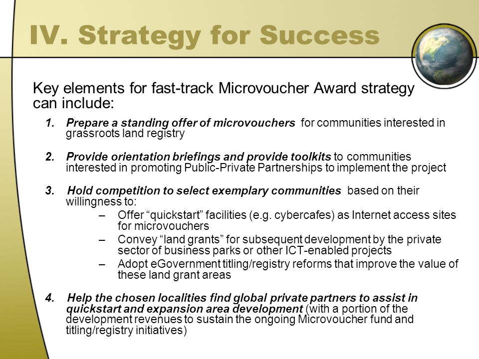 1.Prepare a standing offer of microvouchers for communities interested in grassroots land registry 2.Provide orientation briefings and provide toolkits to communities interested in promoting Public-Private Partnerships to implement the project 3.