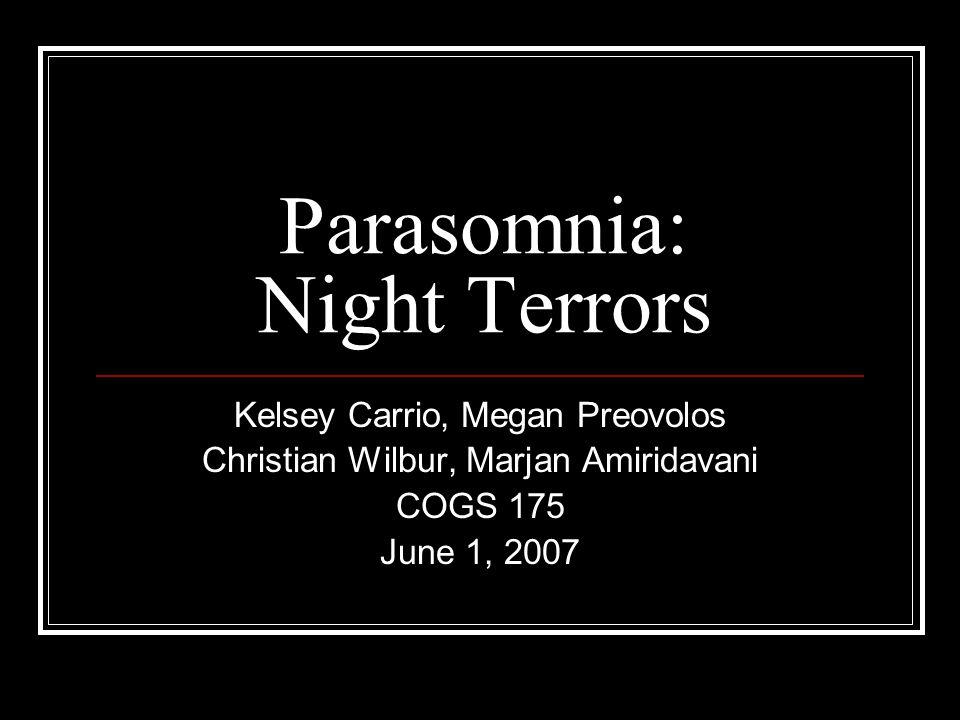 Parasomnia: Night Terrors Kelsey Carrio, Megan Preovolos Christian Wilbur, Marjan Amiridavani COGS 175 June 1, 2007