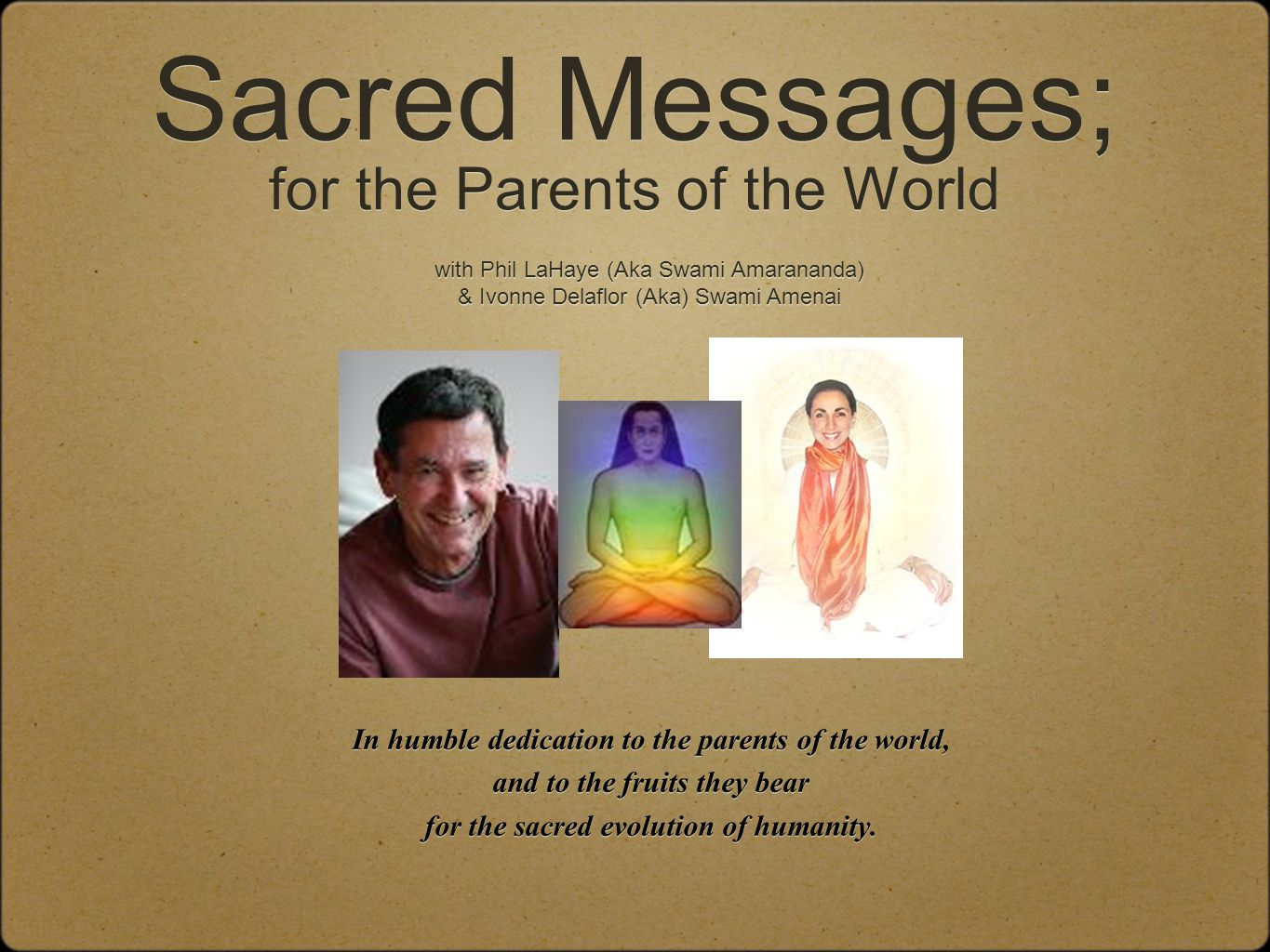 Sacred Messages; for the Parents of the World In humble dedication to the parents of the world, and to the fruits they bear for the sacred evolution of humanity.