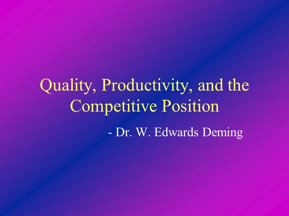 Quality, Productivity, and the Competitive Position - Dr. W. Edwards Deming