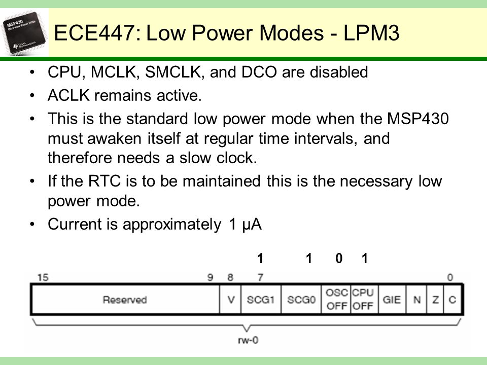 ECE447: Low Power Modes - LPM3 CPU, MCLK, SMCLK, and DCO are disabled ACLK remains active.