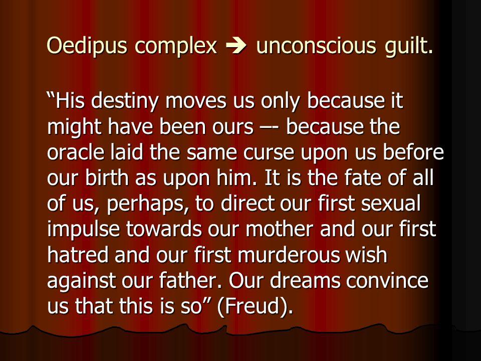 Oedipus complex  unconscious guilt.