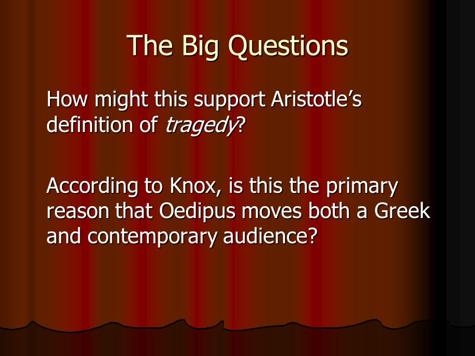 The Big Questions How might this support Aristotle's definition of tragedy.