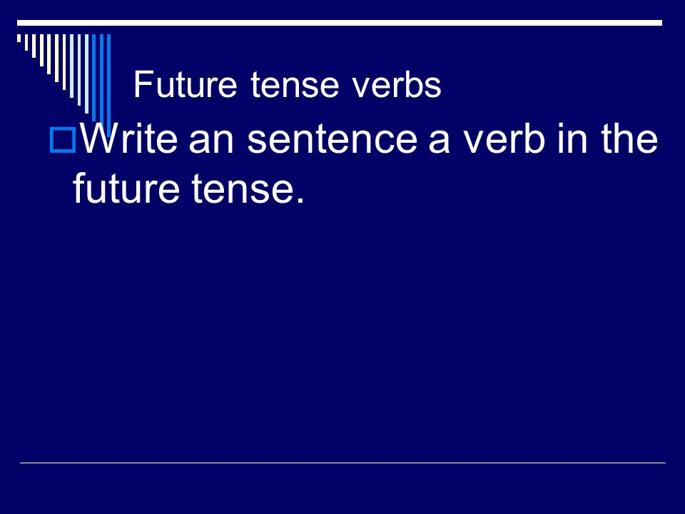 Future tense verbs  Future tense verbs use special words to talk about things that will happen: will, going to, shall, aim to, etc.