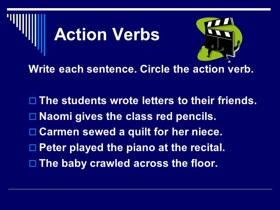 Action Verbs Write each sentence.Circle the action verb.