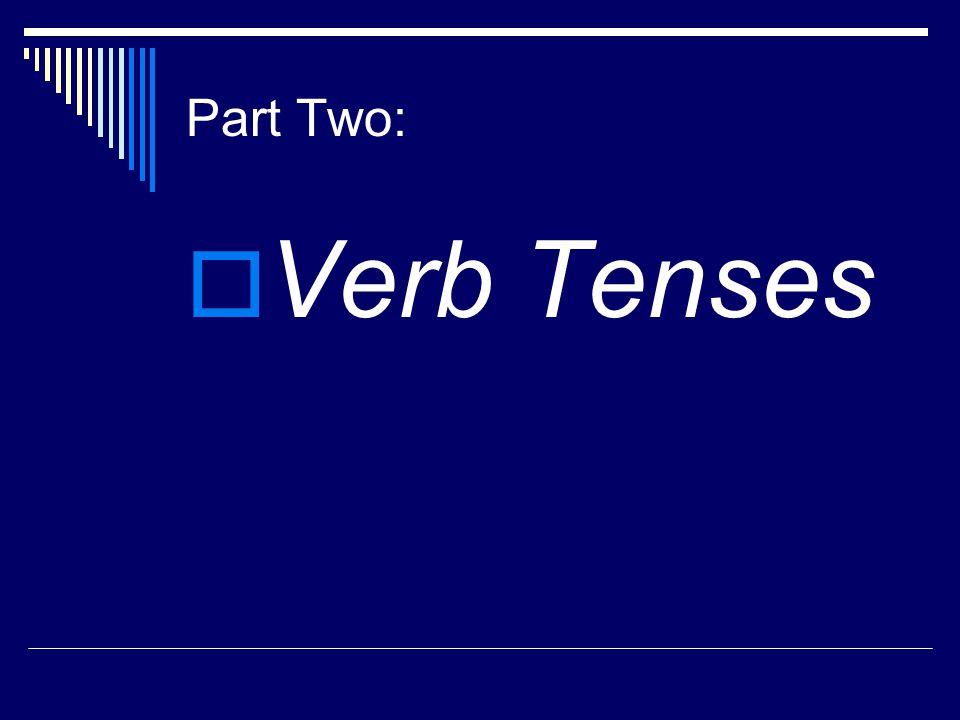 Part Two:  Verb Tenses
