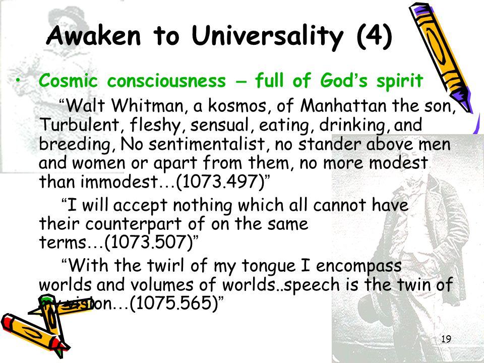 "19 Awaken to Universality (4) Cosmic consciousness – full of God ' s spirit "" Walt Whitman, a kosmos, of Manhattan the son, Turbulent, fleshy, sensual"