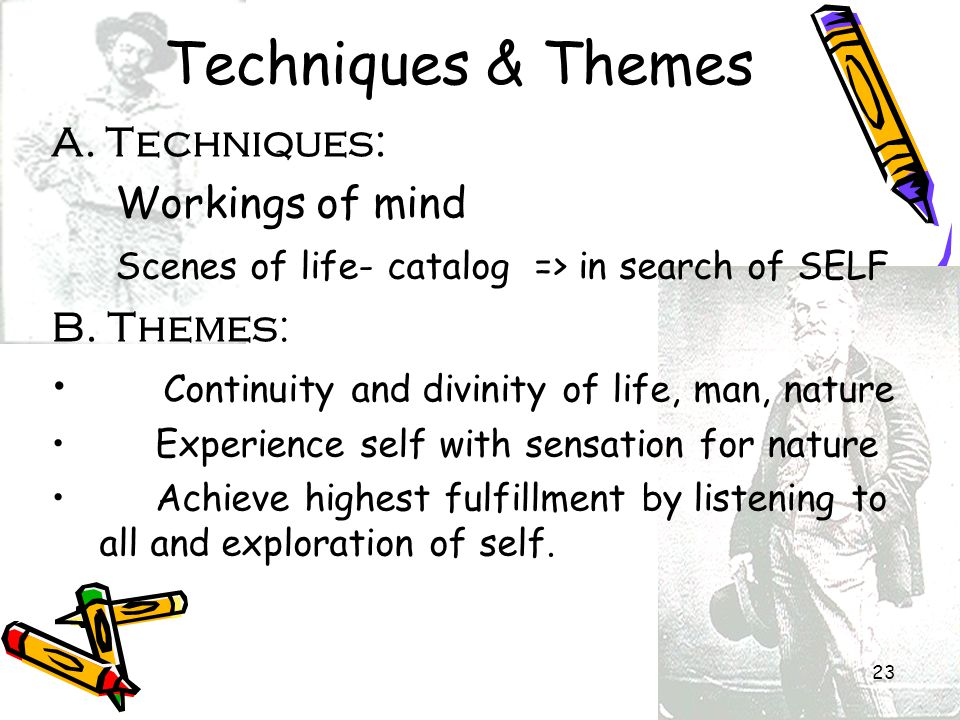23 A. Techniques: Workings of mind Scenes of life- catalog => in search of SELF B. Themes: Continuity and divinity of life, man, nature Experience sel