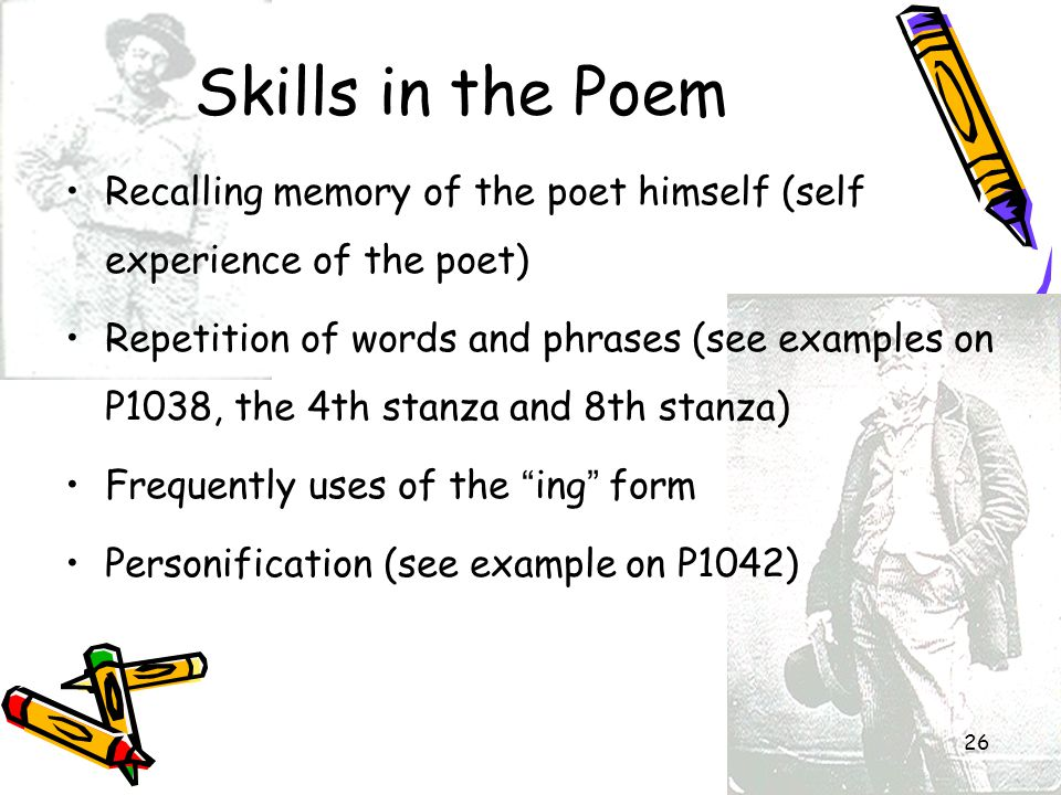 26 Recalling memory of the poet himself (self experience of the poet) Repetition of words and phrases (see examples on P1038, the 4th stanza and 8th s