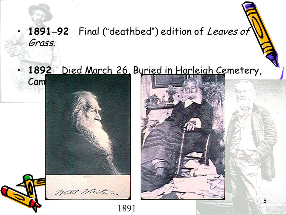 """8 1891 – 92 Final ( """" deathbed """" ) edition of Leaves of Grass. 1892 Died March 26. Buried in Harleigh Cemetery, Camden 1891"""