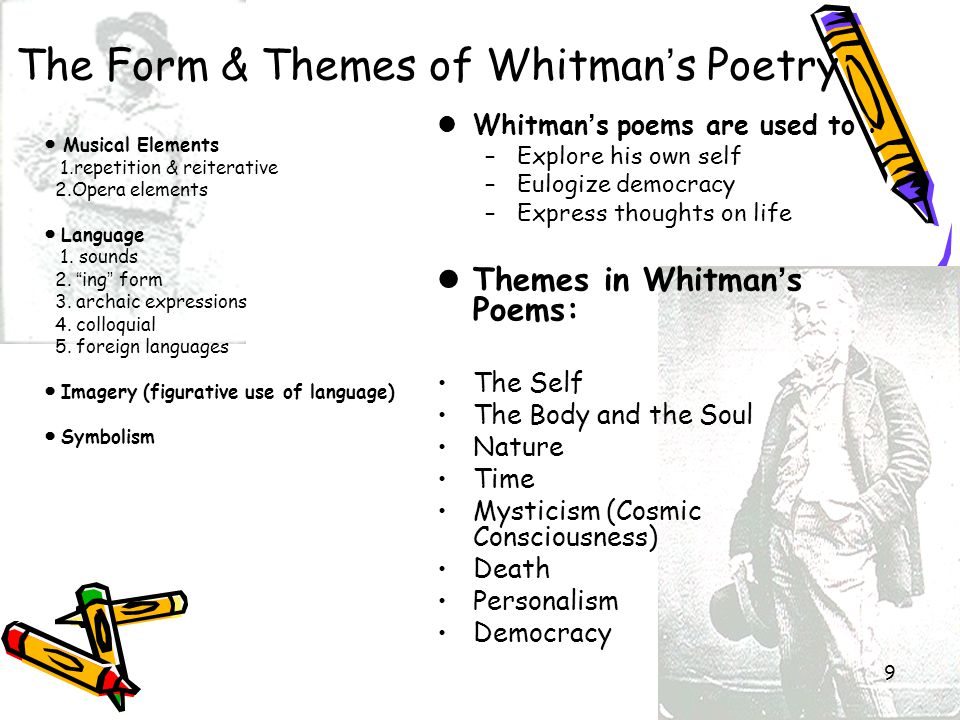"""9 The Form & Themes of Whitman ' s Poetry ● Musical Elements 1.repetition & reiterative 2.Opera elements ● Language 1. sounds 2. """" ing """" form 3. archa"""