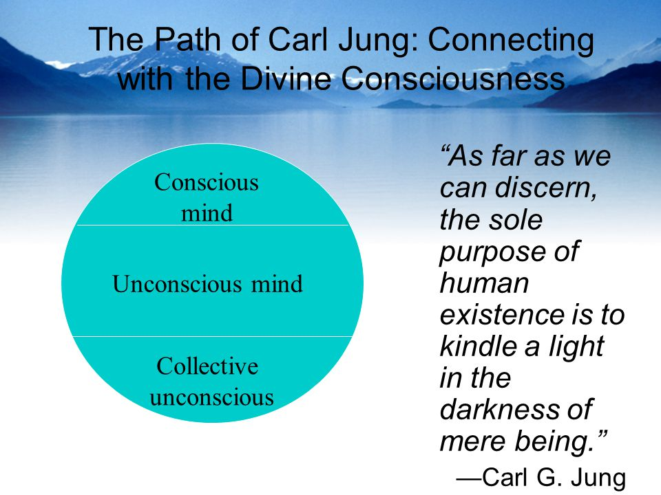 The Path of Carl Jung: Connecting with the Divine Consciousness As far as we can discern, the sole purpose of human existence is to kindle a light in the darkness of mere being. —Carl G.