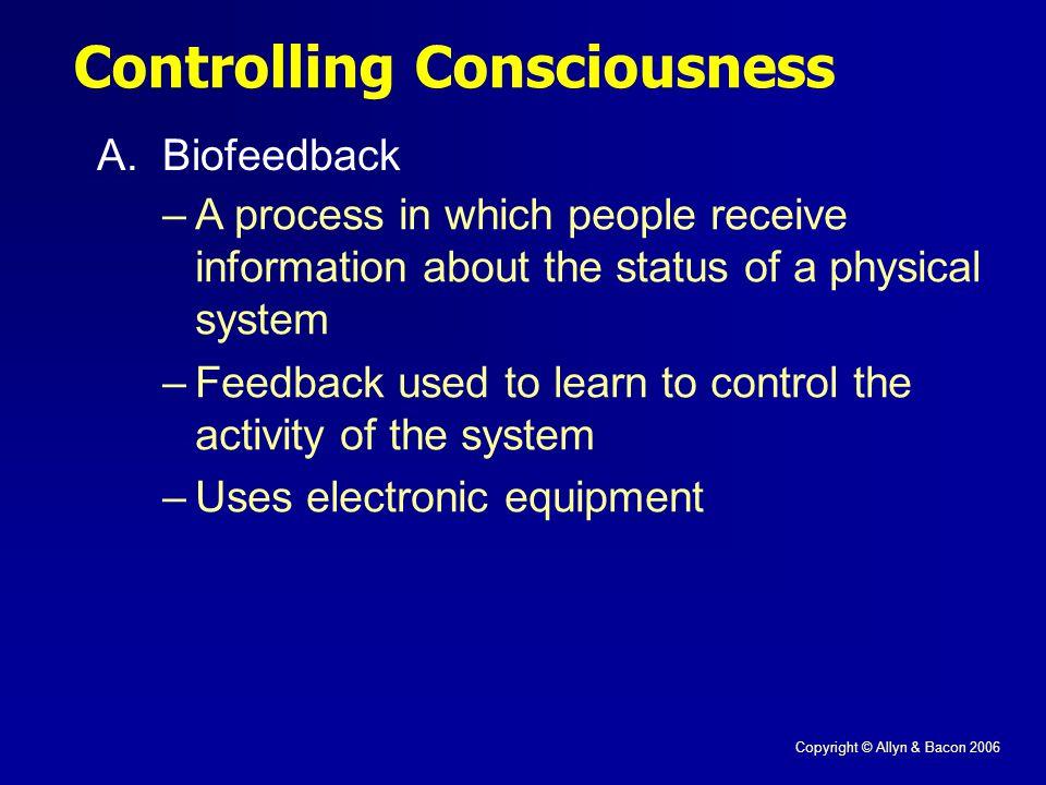 Copyright © Allyn & Bacon 2006 Controlling Consciousness A.